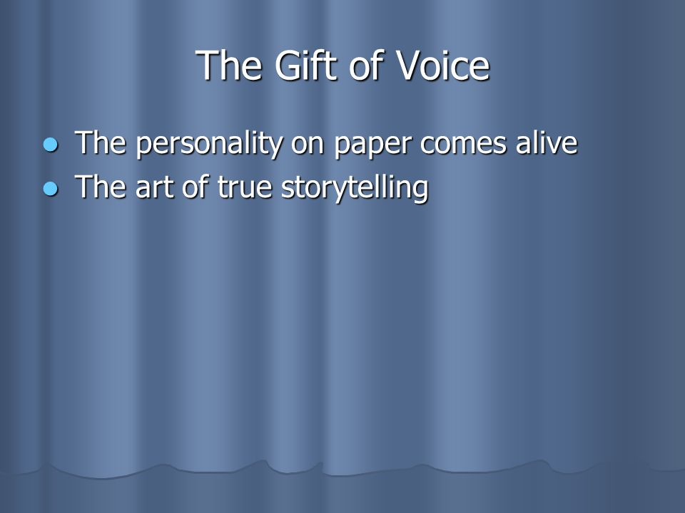 The Gift of Voice The personality on paper comes alive