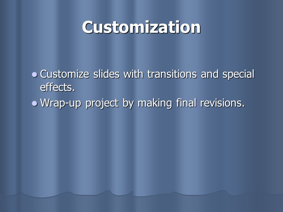 Customization Customize slides with transitions and special effects.