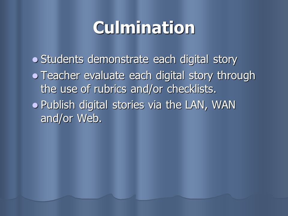 Culmination Students demonstrate each digital story