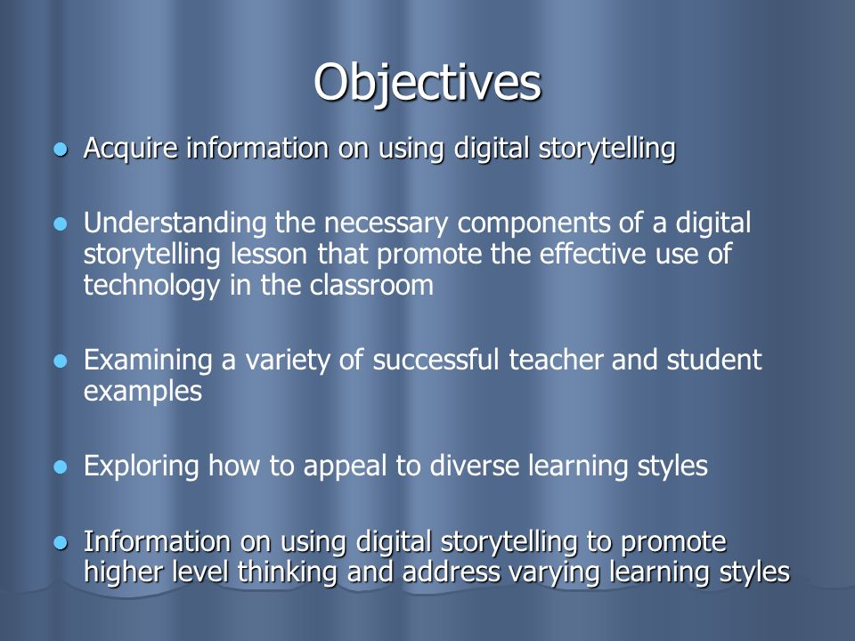 Objectives Acquire information on using digital storytelling