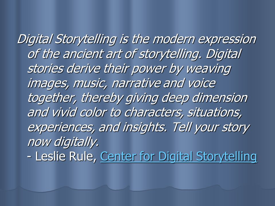 Digital Storytelling is the modern expression of the ancient art of storytelling.