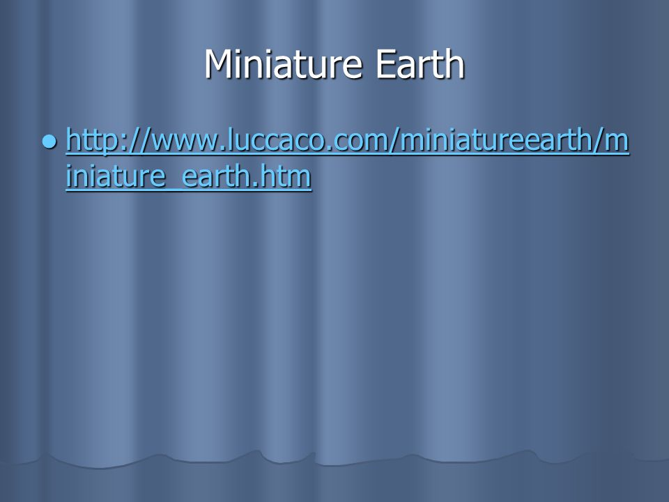Miniature Earth