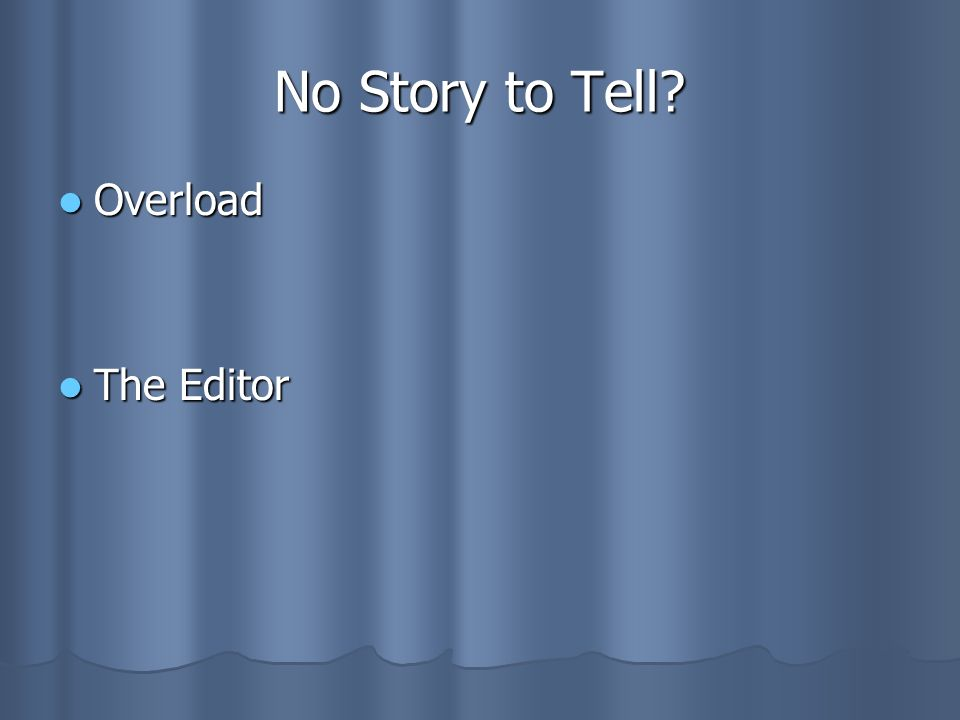 No Story to Tell Overload The Editor