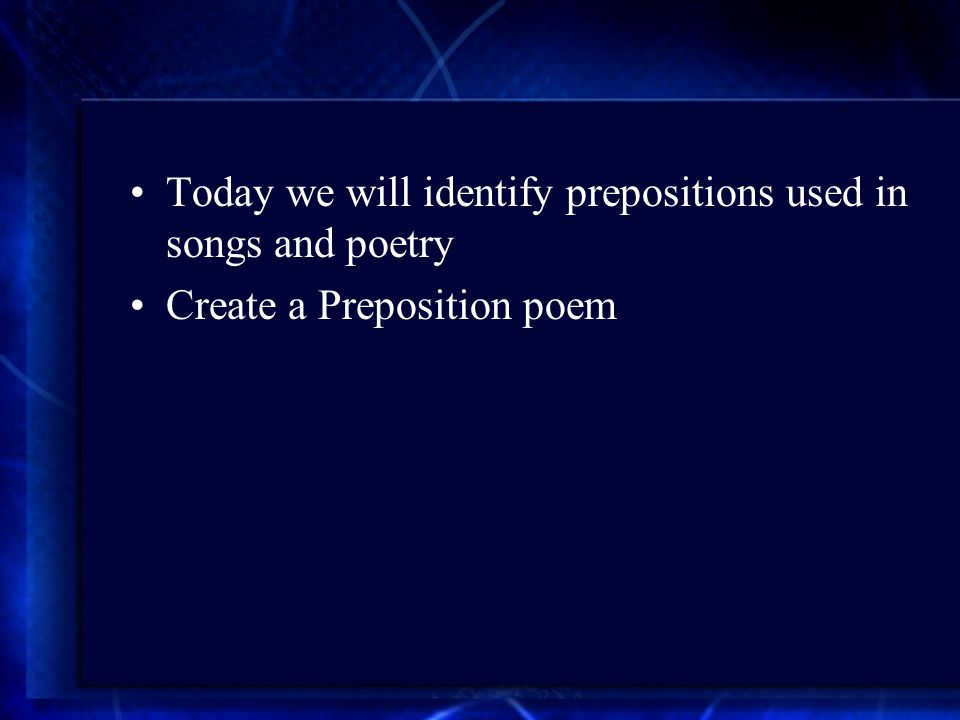 Today we will identify prepositions used in songs and poetry