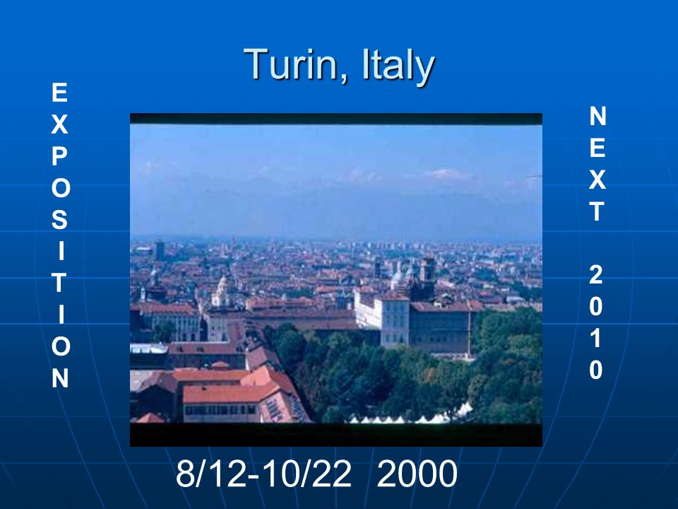 Turin, Italy E X P O S I T N N E X T 2 1 8/12-10/22 2000