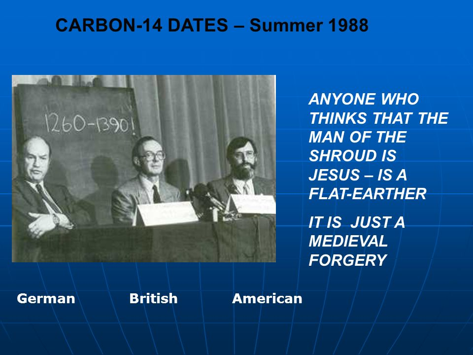 CARBON-14 DATES – Summer 1988ANYONE WHO THINKS THAT THE MAN OF THE SHROUD IS JESUS – IS A FLAT-EARTHER.