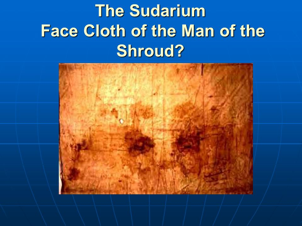 The Sudarium Face Cloth of the Man of the Shroud