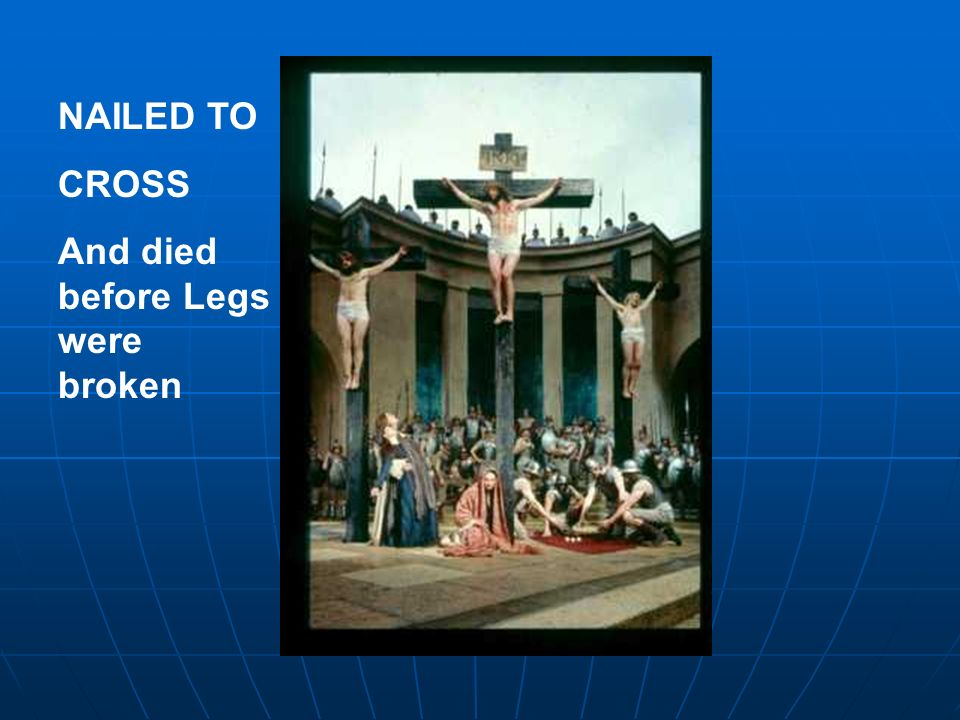 NAILED TO CROSS And died before Legs were broken