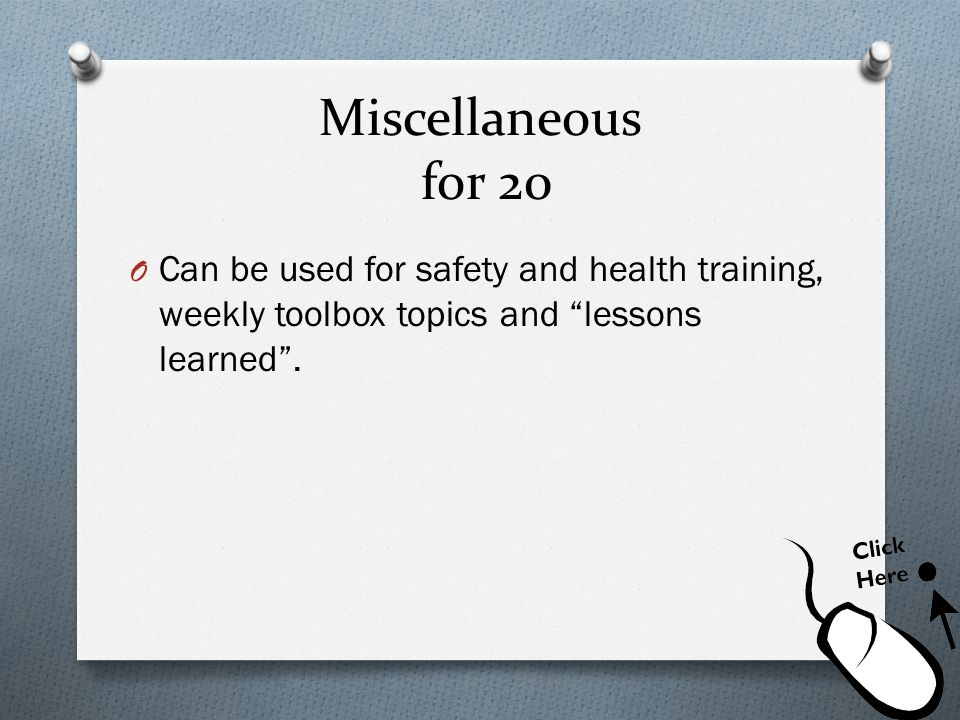 Miscellaneous for 20 Can be used for safety and health training, weekly toolbox topics and lessons learned .