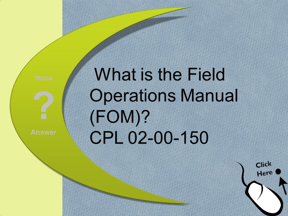 What is the Field Operations Manual (FOM) CPL 02-00-150