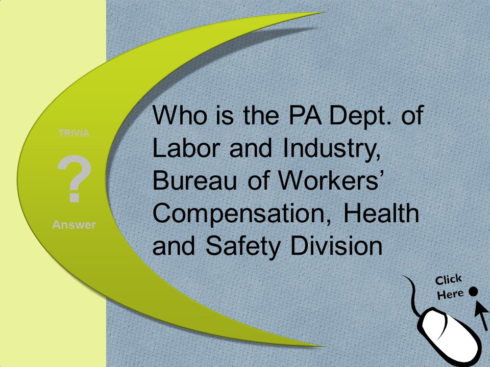 Who is the PA Dept. of Labor and Industry, Bureau of Workers' Compensation, Health and Safety Division