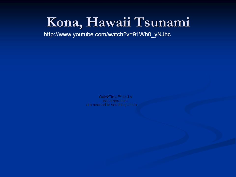 Kona, Hawaii Tsunami http://www.youtube.com/watch v=91Wh0_yNJhc