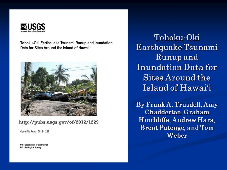 Tohoku-Oki Earthquake Tsunami Runup and Inundation Data for Sites Around the Island of Hawai'i By Frank A.