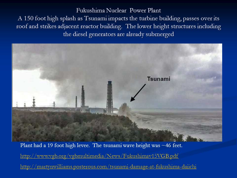 Fukushima Nuclear Power Plant A 150 foot high splash as Tsunami impacts the turbine building, passes over its roof and strikes adjacent reactor building. The lower height structures including the diesel generators are already submerged