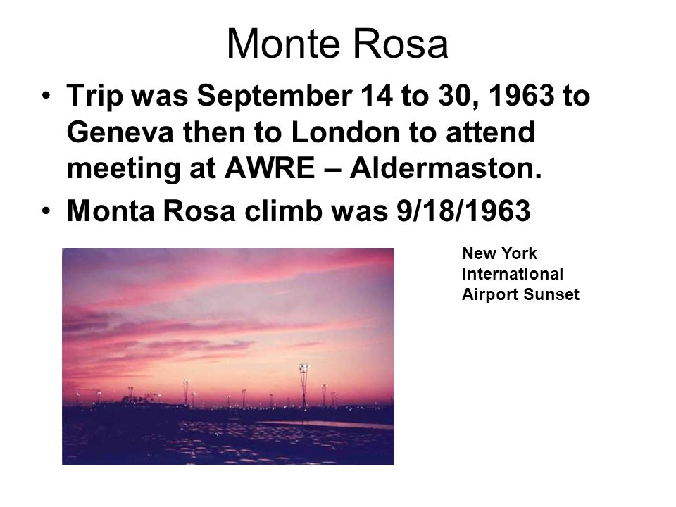 Monte Rosa Trip was September 14 to 30, 1963 to Geneva then to London to attend meeting at AWRE – Aldermaston.