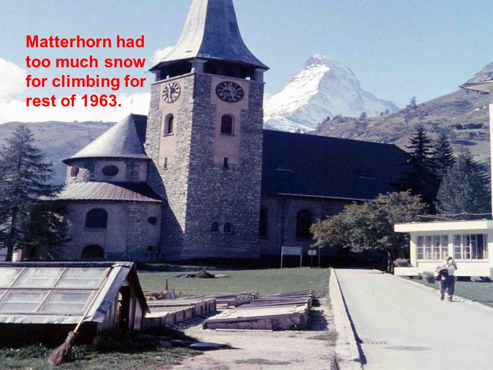 Matterhorn had too much snow for climbing for rest of 1963.