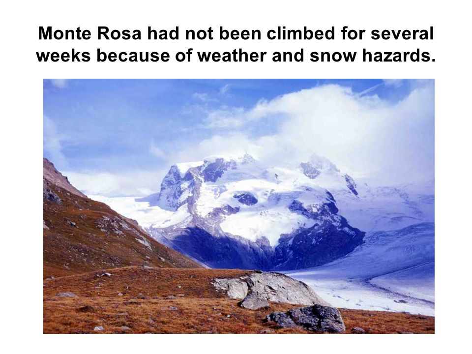 Monte Rosa had not been climbed for several weeks because of weather and snow hazards.