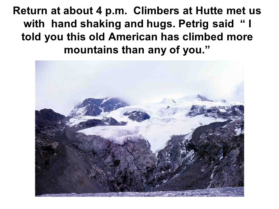 Return at about 4 p.m. Climbers at Hutte met us with hand shaking and hugs.