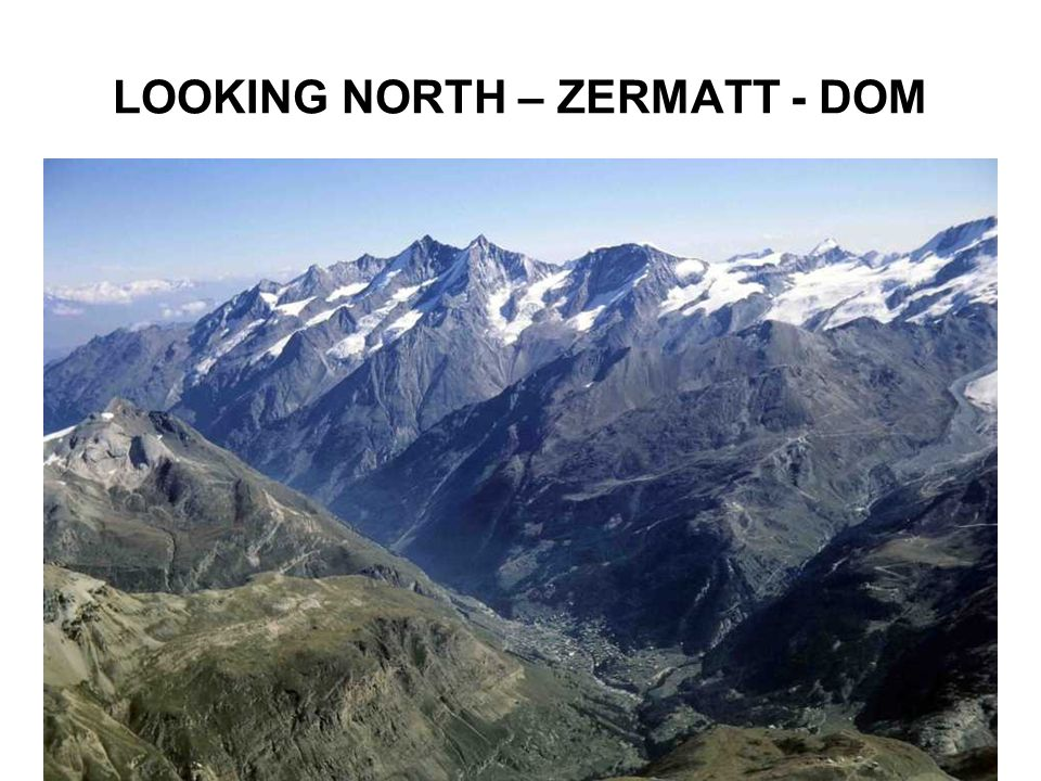 LOOKING NORTH – ZERMATT - DOM