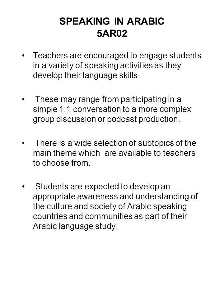 SPEAKING IN ARABIC 5AR02 Teachers are encouraged to engage students in a variety of speaking activities as they develop their language skills.