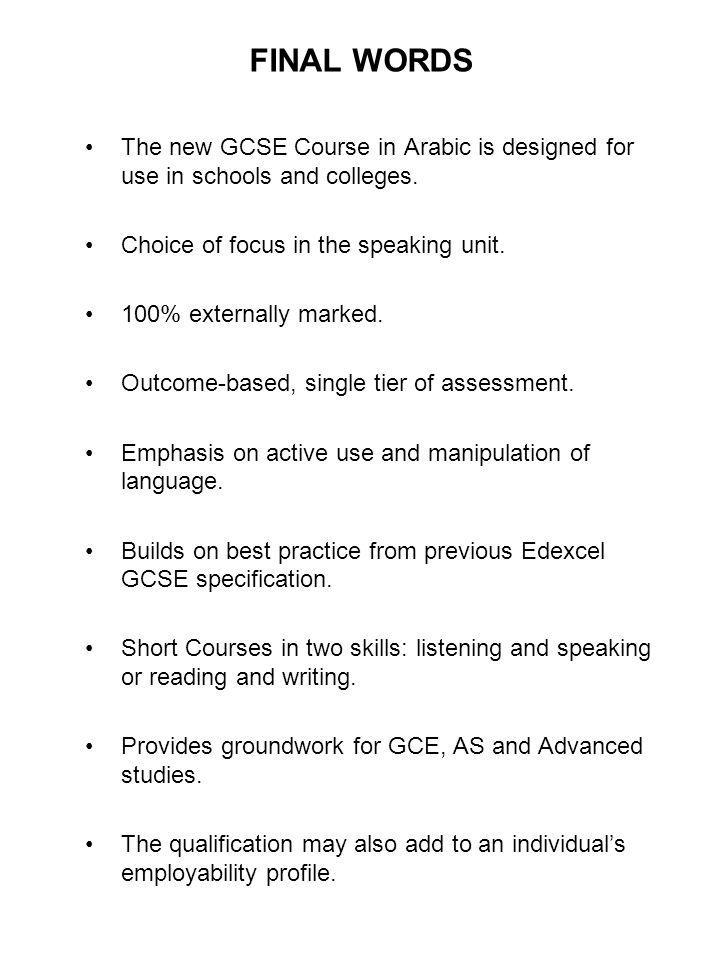 FINAL WORDS The new GCSE Course in Arabic is designed for use in schools and colleges. Choice of focus in the speaking unit.