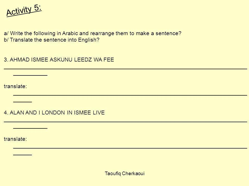 Activity 5: a/ Write the following in Arabic and rearrange them to make a sentence b/ Translate the sentence into English