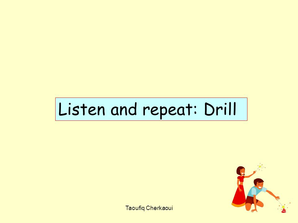 Listen and repeat: Drill
