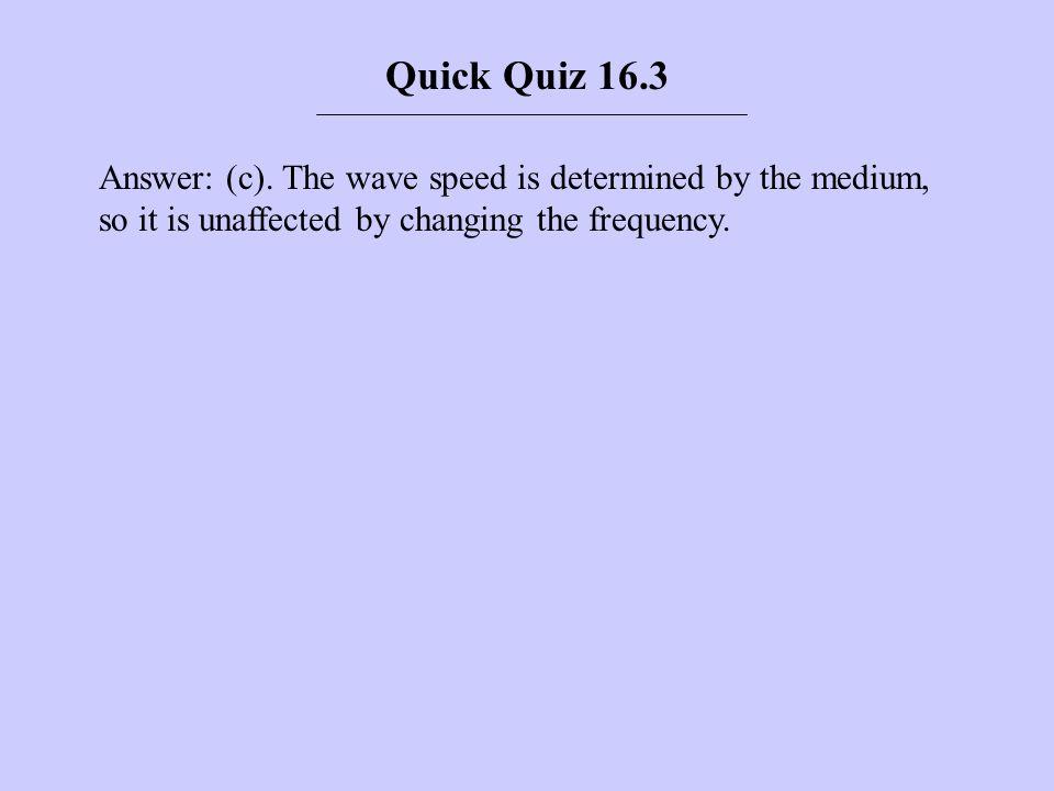 Quick Quiz 16.3 Answer: (c).