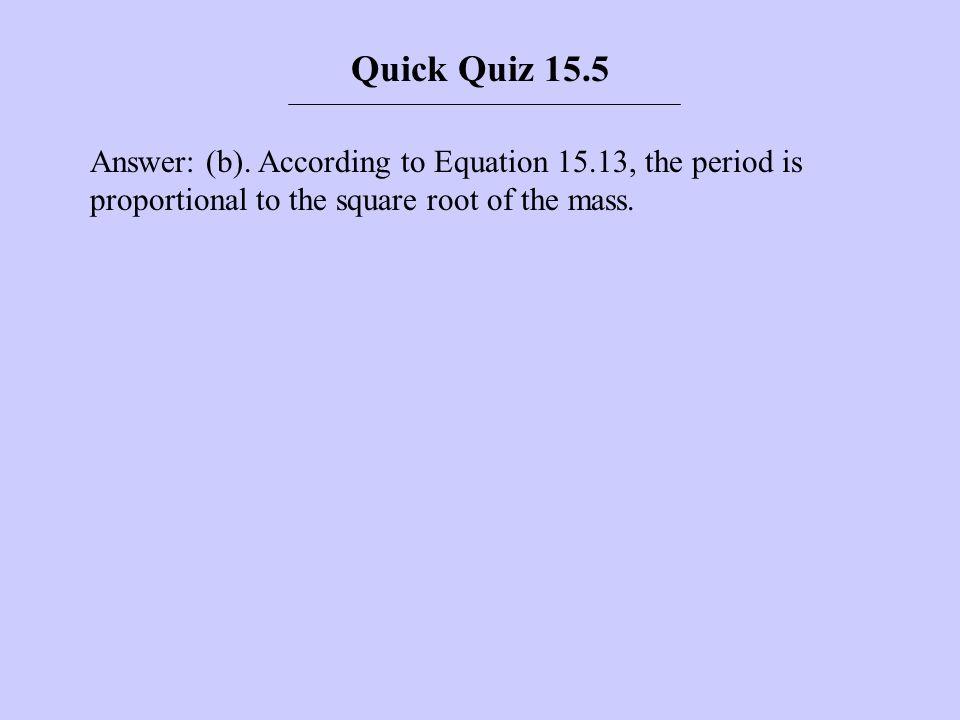 Quick Quiz 15.5 Answer: (b).