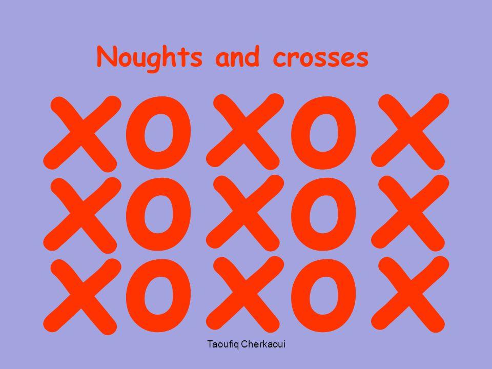 o o x Noughts and crosses x x o x o x x o x x o x Taoufiq Cherkaoui 24