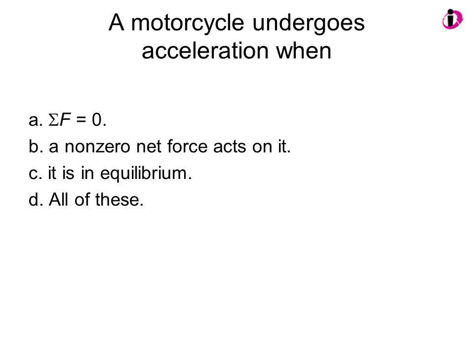 A motorcycle undergoes acceleration when