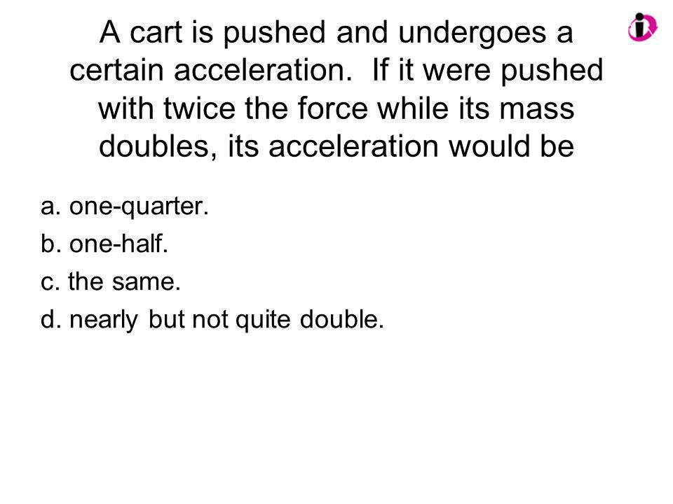 A cart is pushed and undergoes a certain acceleration