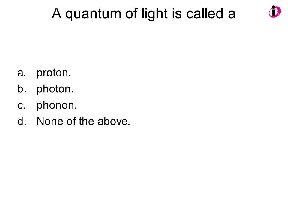 A quantum of light is called a