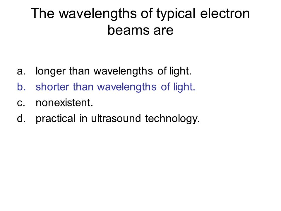 The wavelengths of typical electron beams are