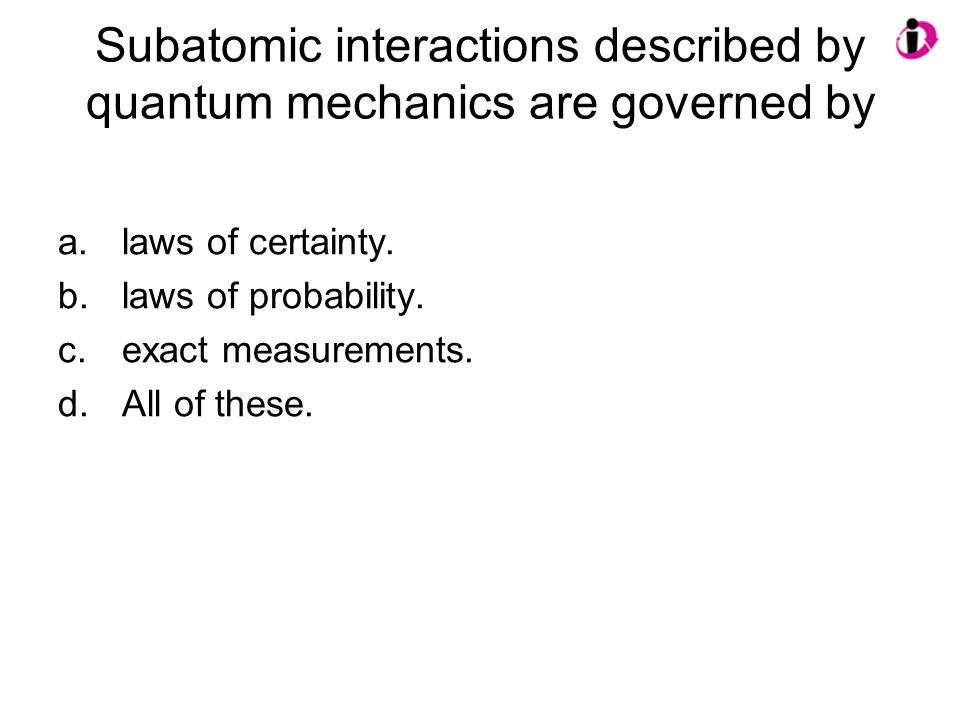 Subatomic interactions described by quantum mechanics are governed by