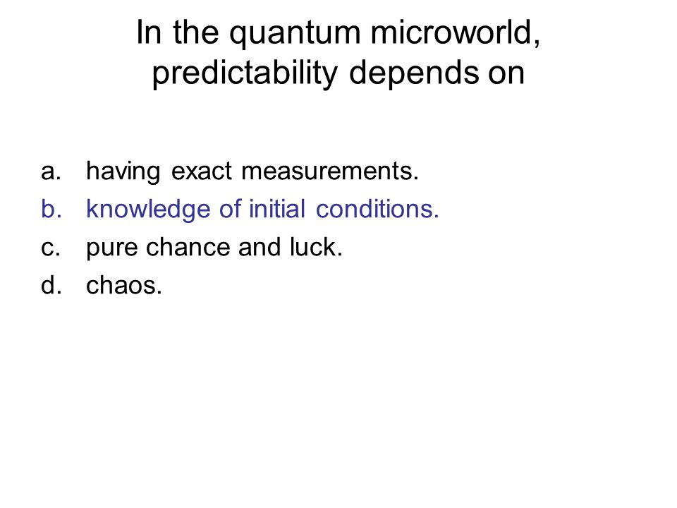 In the quantum microworld, predictability depends on