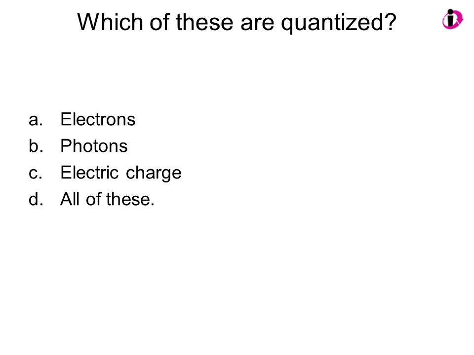 Which of these are quantized