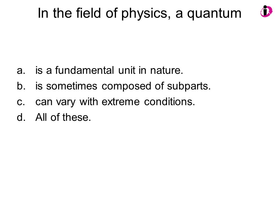 In the field of physics, a quantum