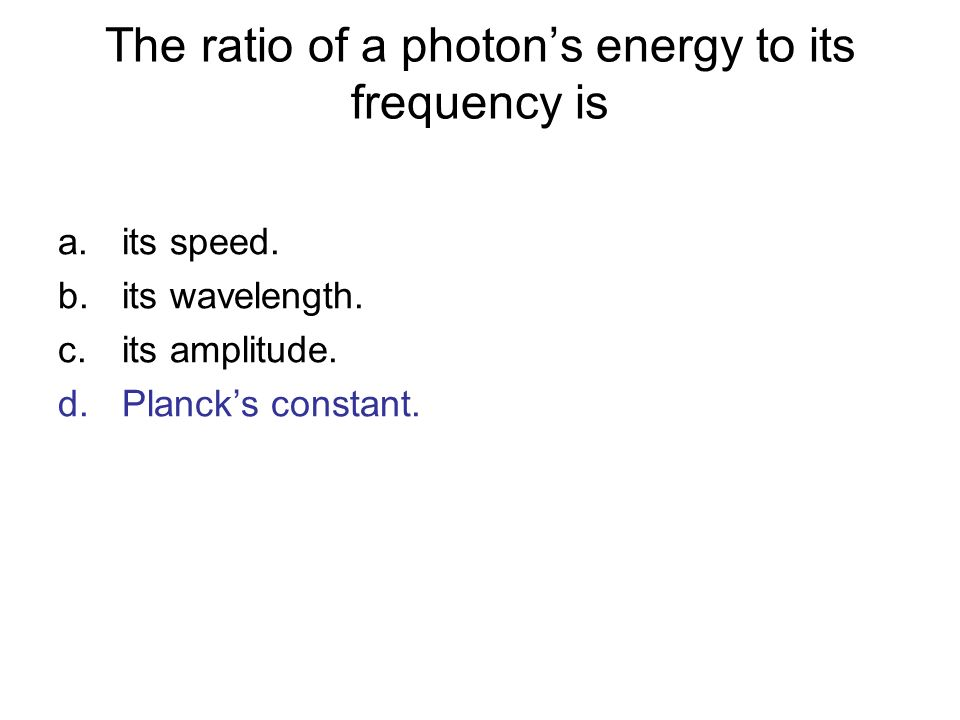 The ratio of a photon's energy to its frequency is
