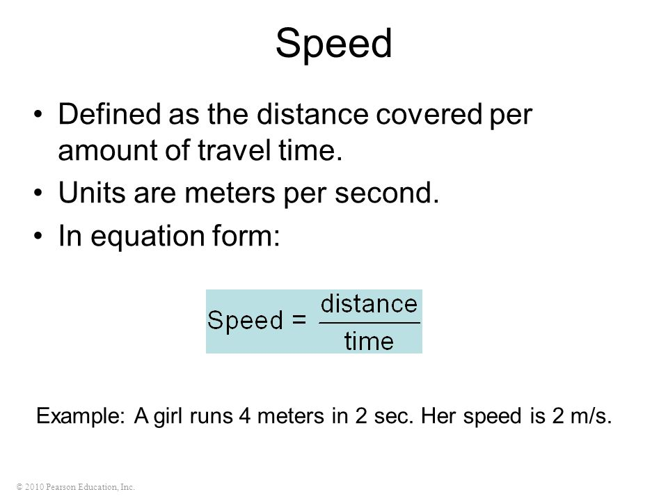 Speed Defined as the distance covered per amount of travel time.