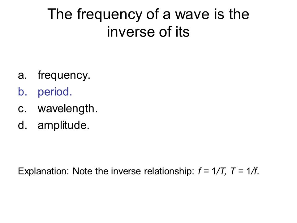 The frequency of a wave is the inverse of its