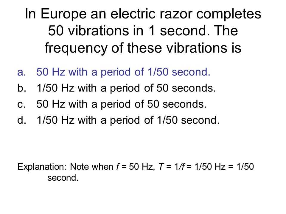 In Europe an electric razor completes 50 vibrations in 1 second