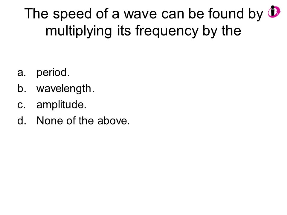 The speed of a wave can be found by multiplying its frequency by the
