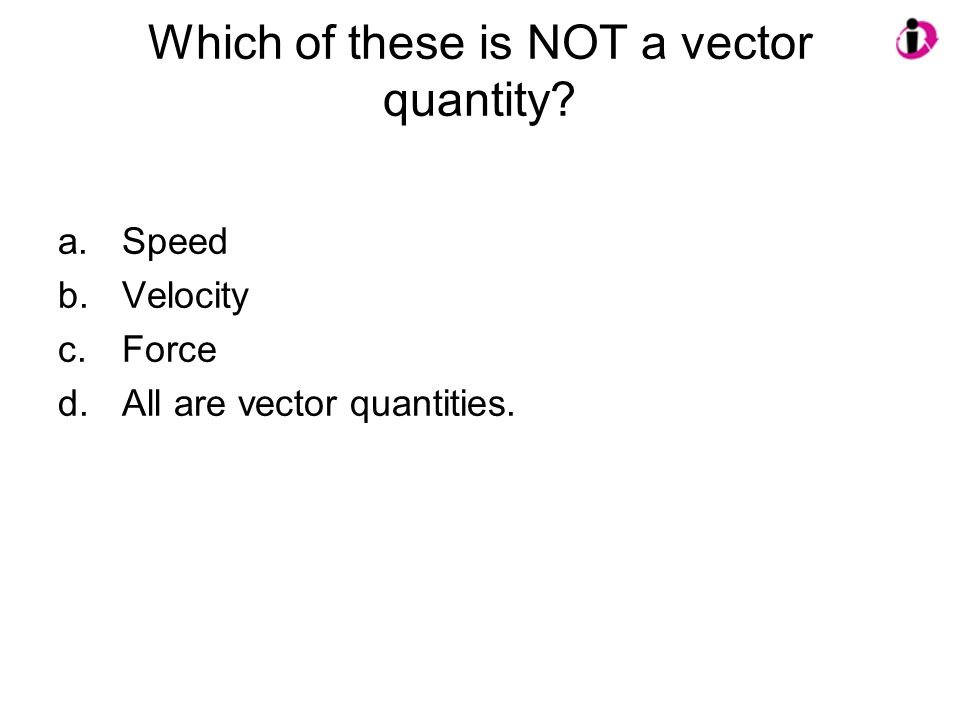 Which of these is NOT a vector quantity