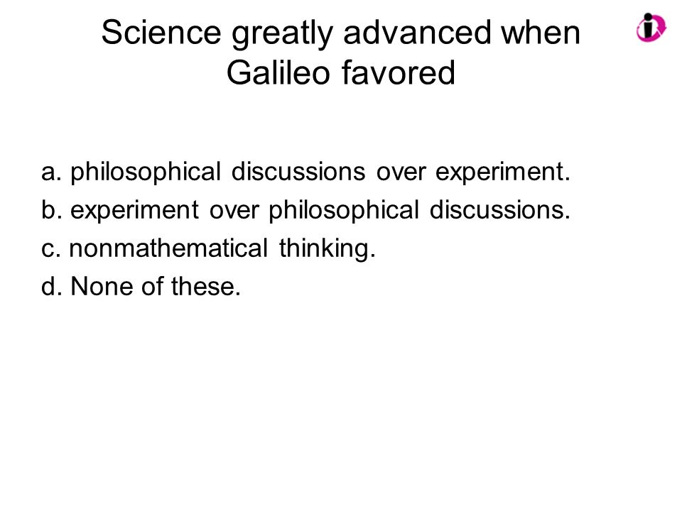 Science greatly advanced when Galileo favored