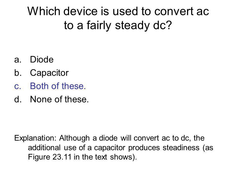 Which device is used to convert ac to a fairly steady dc