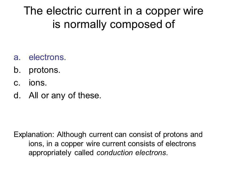 The electric current in a copper wire is normally composed of