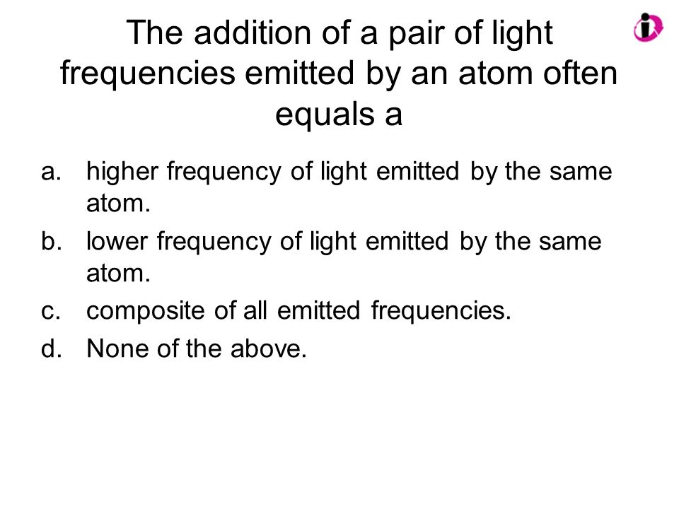 The addition of a pair of light frequencies emitted by an atom often equals a