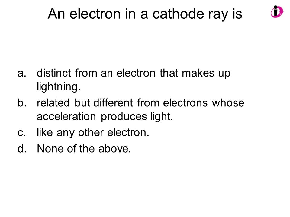 An electron in a cathode ray is