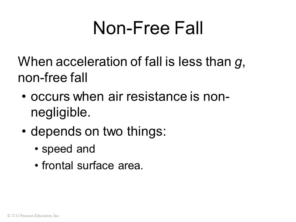 Non-Free Fall When acceleration of fall is less than g, non-free fall